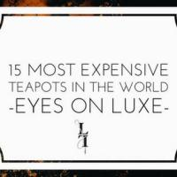 15 MOST EXPENSIVE TEAPOTS IN THE WORLD - EYES ON LUXE